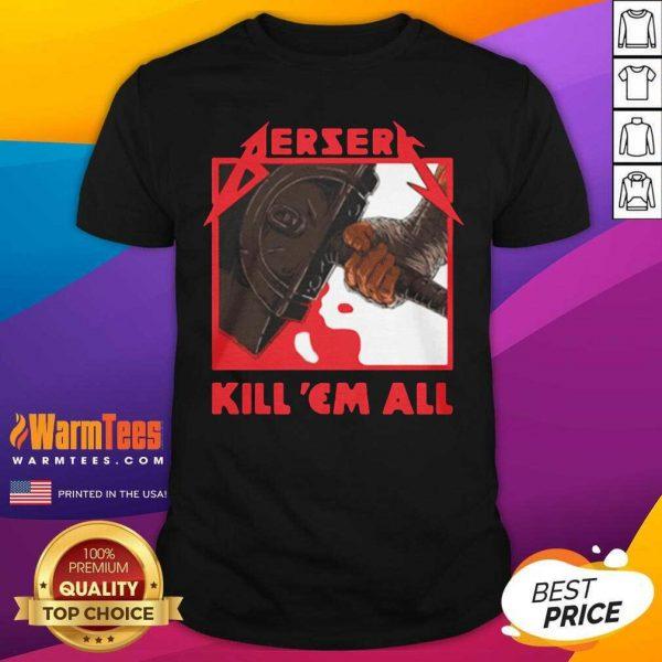Berserk Metal Berserk Kill 'Em All 2021 Shirt - Design By Warmtees.com