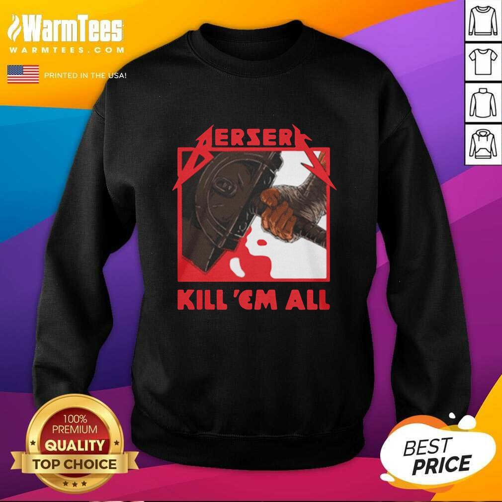 Berserk Metal Berserk Kill 'Em All 2021 SweatShirt  - Design By Warmtees.com