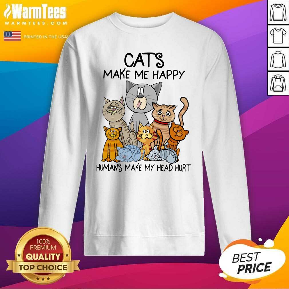 Cats Make Me Happy Humans Make My Head Hurt SweatShirt  - Design By Warmtees.com