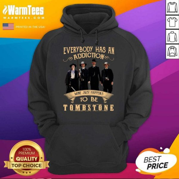 Everybody Has An Addiction Mine Just Happen To Be Tombstone Hoodie - Design By Warmtees.com