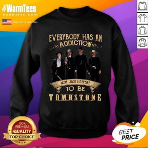 Everybody Has An Addiction Mine Just Happen To Be Tombstone SweatShirt - Design By Warmtees.com