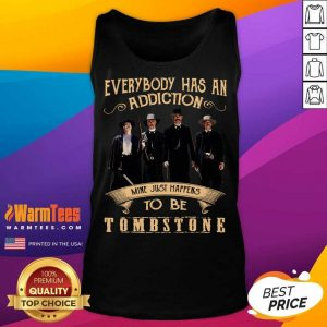 Everybody Has An Addiction Mine Just Happen To Be Tombstone Tank Top - Design By Warmtees.com