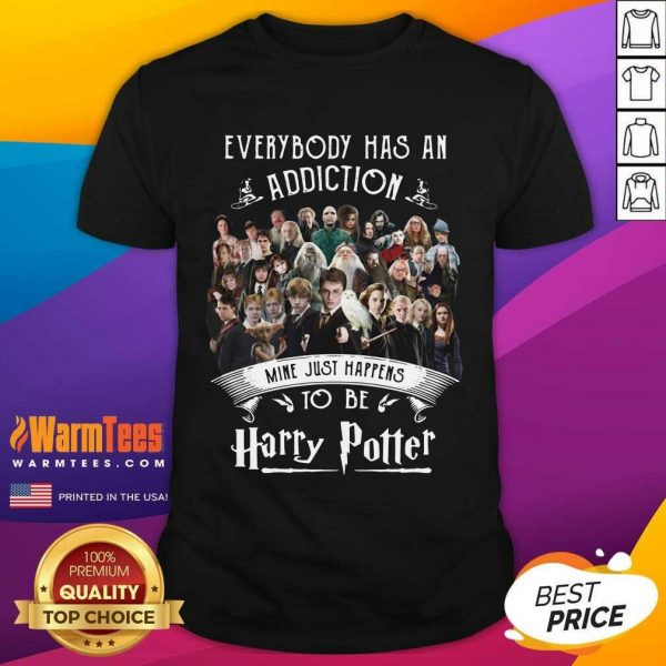 Everybody Has An Addiction Mine Just Happens To Be Harry Potter Shirt - Design By Warmtees.com