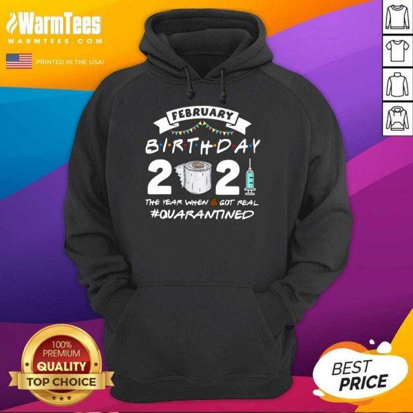 February Birthday 2021 The Year When Shit Got Real Quarantine Hoodie