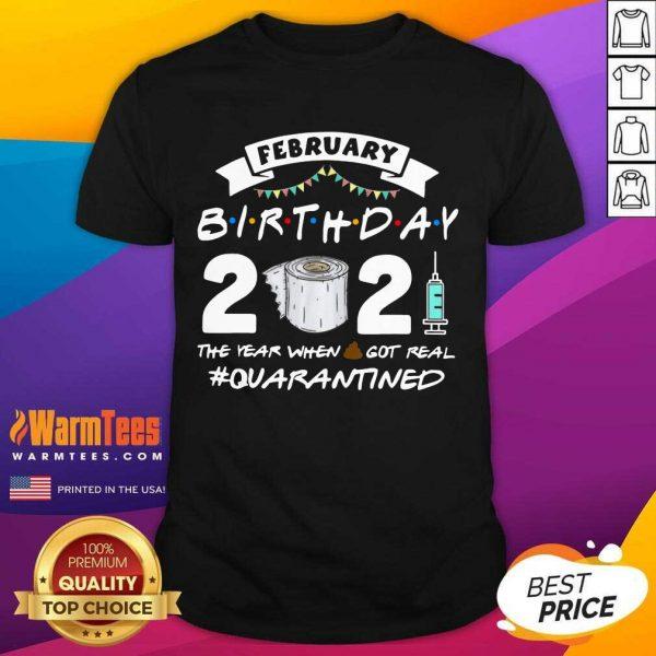 February Birthday 2021 The Year When Shit Got Real Quarantine Shirt