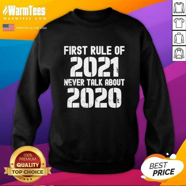 First Rule Of 2021 Never Talk About 2020 Happy New Year SweatShirt - Design By Warmtees.com