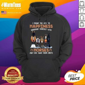 I Found The Key To Happiness Surround Yourself With Horses And Stay Away From Idiots Hoodie