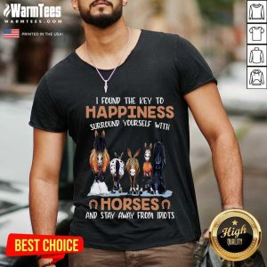I Found The Key To Happiness Surround Yourself With Horses And Stay Away From Idiots V-neck