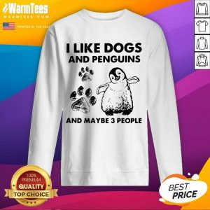 I Like Dogs And Penguins And Maybe 3 People SweatShirt