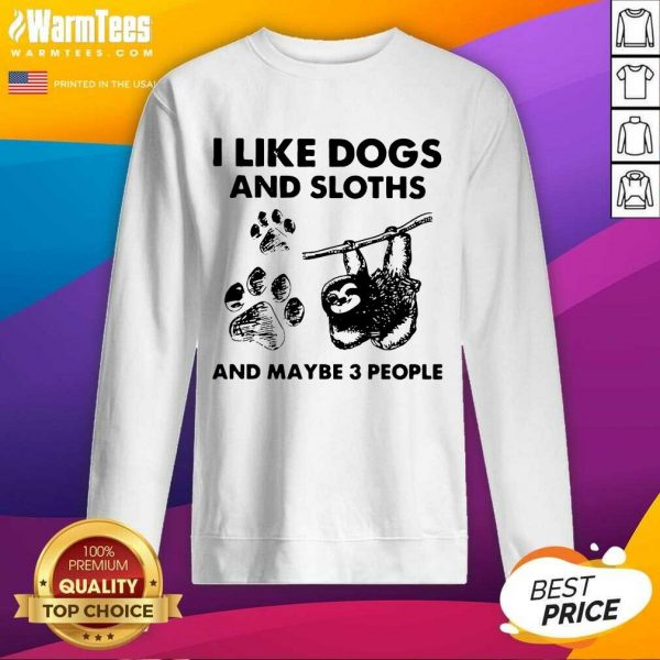 I Like Dogs And Sloths And Maybe 3 People SweatShirt