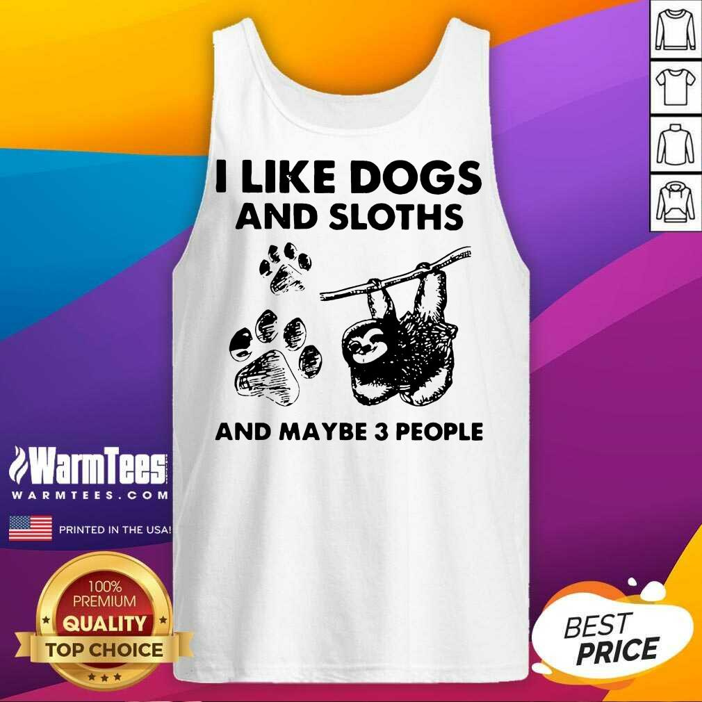 I Like Dogs And Sloths And Maybe 3 People Tank Top