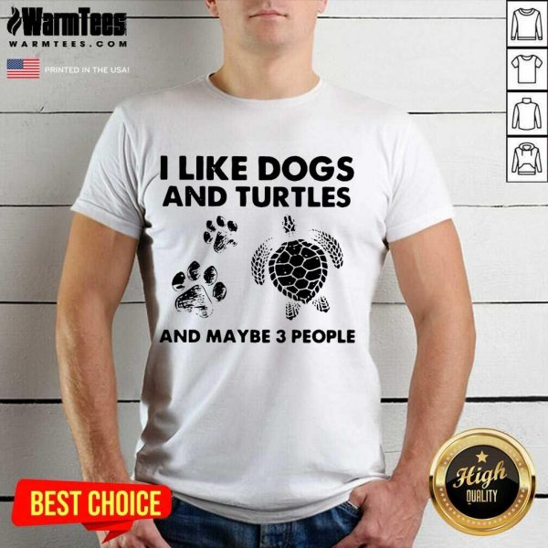 I Like Dogs And Turtles And Maybe 3 People Shirt