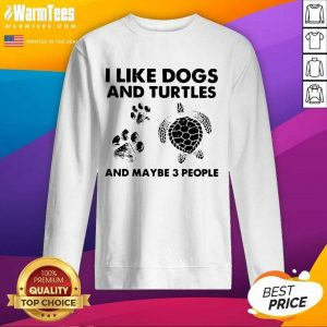 I Like Dogs And Turtles And Maybe 3 People SweatShirt