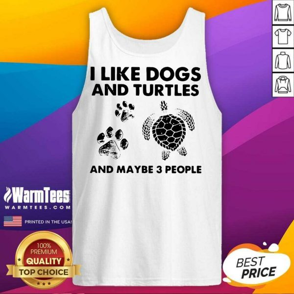 I Like Dogs And Turtles And Maybe 3 People Tank Top