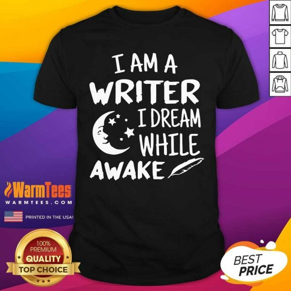 I´m A Writer I Dream While Awake Motive For A Writer Shirt - Design By Warmtees.com