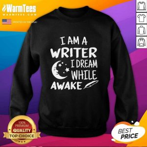 I´m A Writer I Dream While Awake Motive For A Writer SweatShirt - Design By Warmtees.com