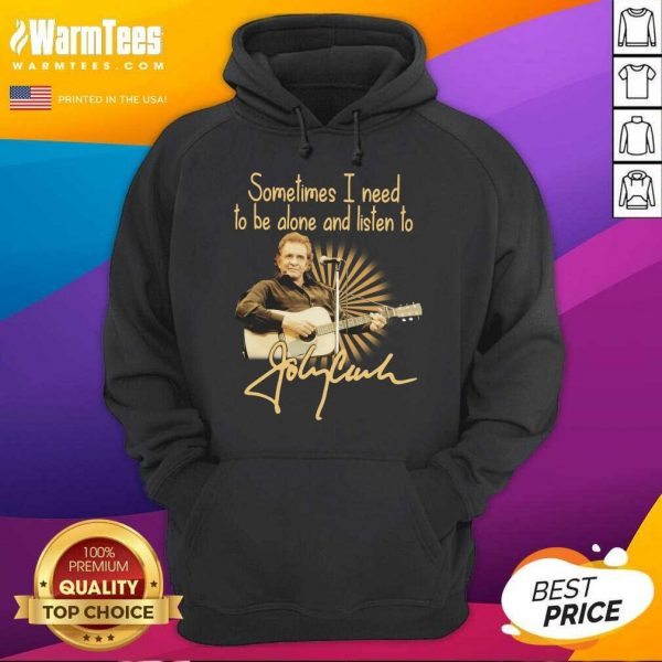 Johnny Cash Sometimes I Need To Be Alone And Listen To Signature Hoodie - Design By Warmtees.com