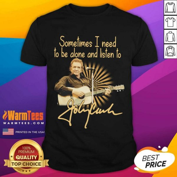Johnny Cash Sometimes I Need To Be Alone And Listen To Signature Shirt - Design By Warmtees.com