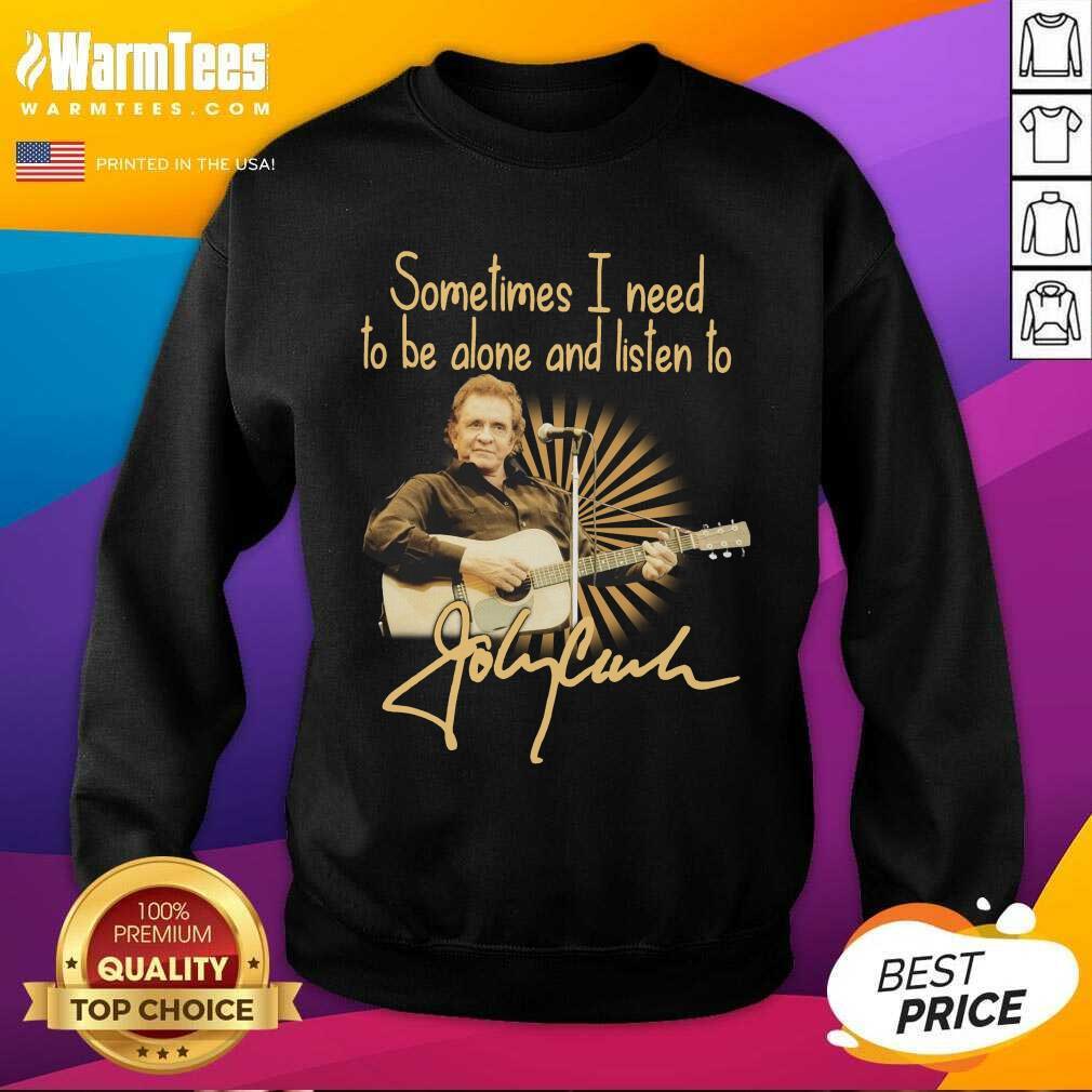 Johnny Cash Sometimes I Need To Be Alone And Listen To Signature SweatShirt  - Design By Warmtees.com