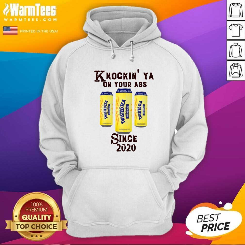 Knockin' Ya On Your As Twisted Tea Original Since 2020 Hoodie  - Design By Warmtees.com