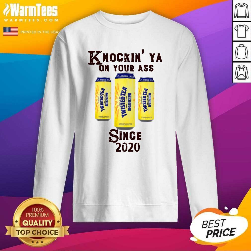 Knockin' Ya On Your As Twisted Tea Original Since 2020 SweatShirt  - Design By Warmtees.com