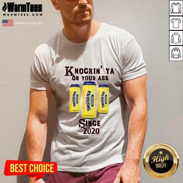Knockin' Ya On Your As Twisted Tea Original Since 2020 V-neck - Design By Warmtees.com