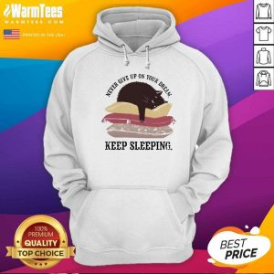 Never Give Up On Your Dream Keep Sleeping Cats Lying On Pillow Hoodie - Design By Warmtees.com