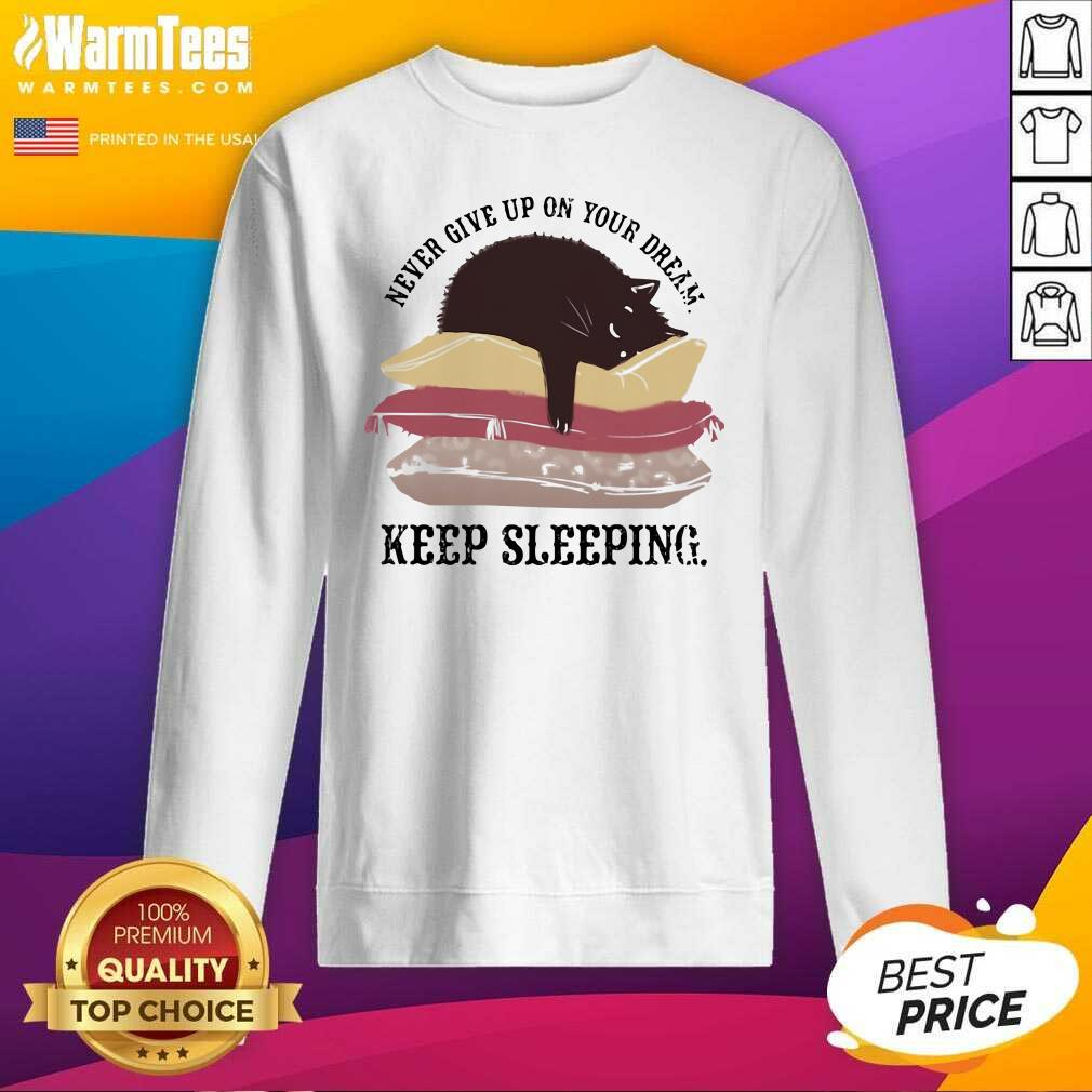 Never Give Up On Your Dream Keep Sleeping Cats Lying On Pillow SweatShirt  - Design By Warmtees.com
