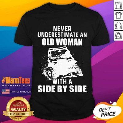 Never Underestimate Old Woman With A Side By Side Shirt