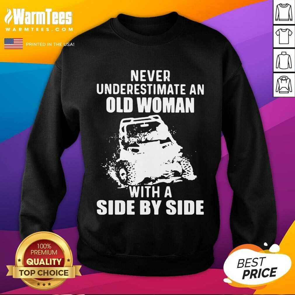 Never Underestimate Old Woman With A Side By Side SweatShirt