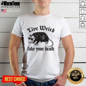Opossum Live Weiro Fake Your Death Shirt - Design By Warmtees.com
