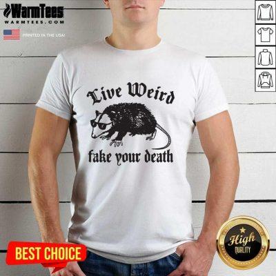 Opossum Live Weiro Fake Your Death Shirt - Design By Warmtees.com