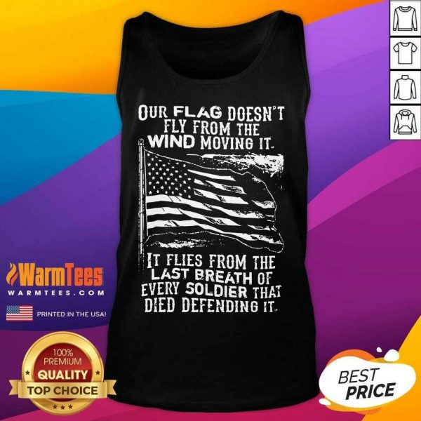 Our Flag Doesnt Fly From The Wind Moving It It Flies From The Last Breath Of Every Tank Top
