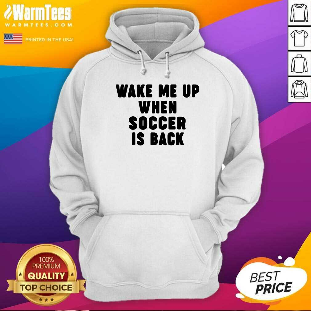 Wake Me Up When Soccer Is Back Hoodie  - Design By Warmtees.com