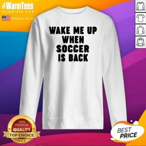 Wake Me Up When Soccer Is Back SweatShirt - Design By Warmtees.com