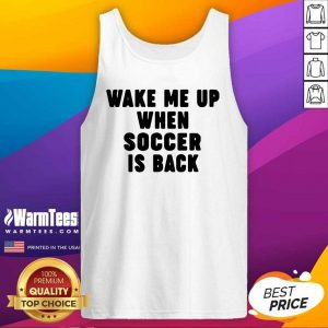 Wake Me Up When Soccer Is Back Tank Top - Design By Warmtees.com