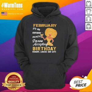 Woman February It's My Birthday Month I'm Now Accepting Birthday Dinners Lunches And Gifts Hoodie