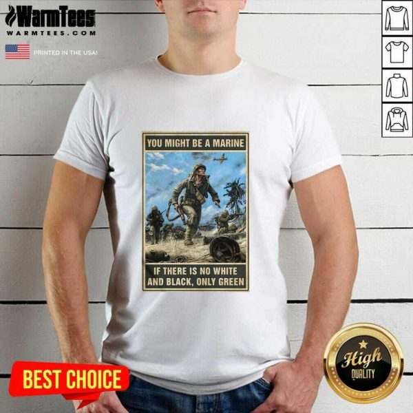 You Might Be A Marine If There Is No White And Black Only Green Shirt - Design By Warmtees.com