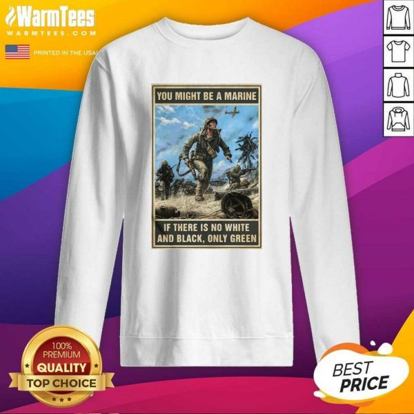 You Might Be A Marine If There Is No White And Black Only Green SweatShirt - Design By Warmtees.com