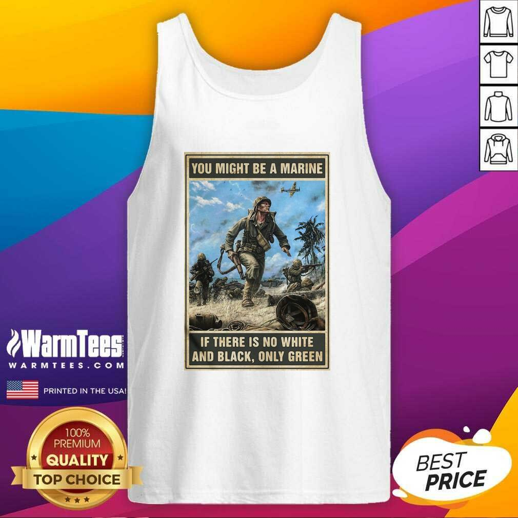 You Might Be A Marine If There Is No White And Black Only Green Tank Top  - Design By Warmtees.com