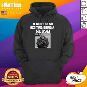Bernie Sanders Mittens It Must Be So Exciting Being A Nurse 2021 Hoodie