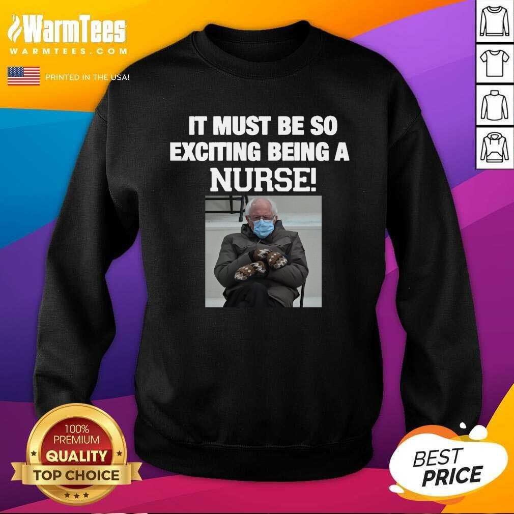 Bernie Sanders Mittens It Must Be So Exciting Being A Nurse 2021 SweatShirt