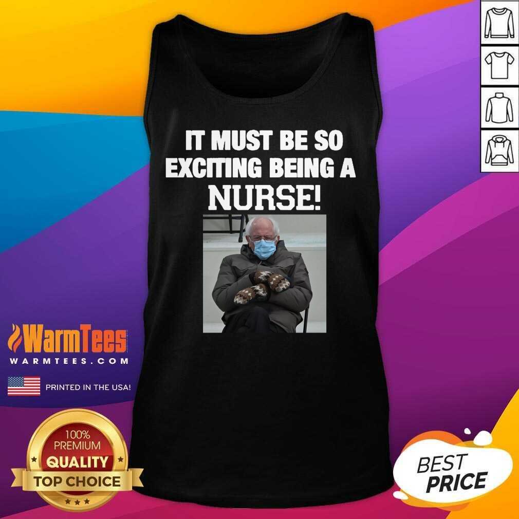 Bernie Sanders Mittens It Must Be So Exciting Being A Nurse 2021 Tank Top
