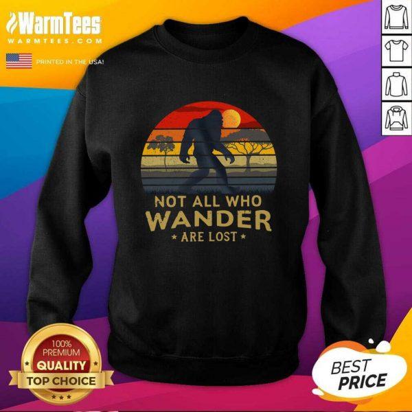 Bigfoot Not All Who Wander Are Lost Vintage Retro SweatShirt - Design By Warmtees.com