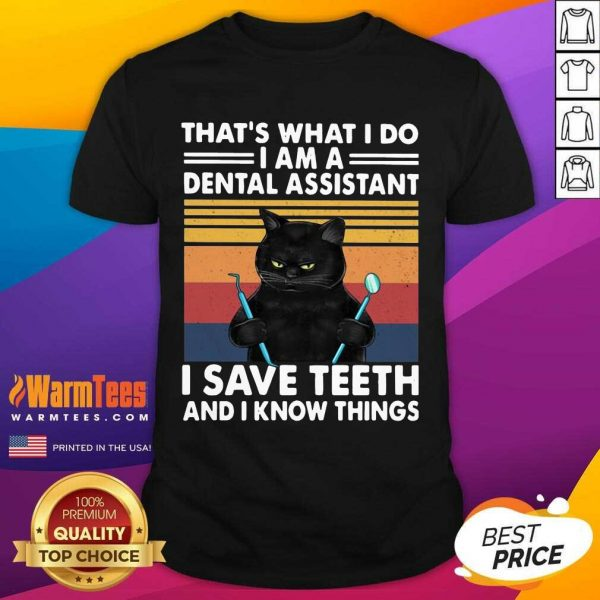 Black Cat Thats What I Do I Am A Dental Hygienist I Save Teeth And I Know Things Vintage Shirt