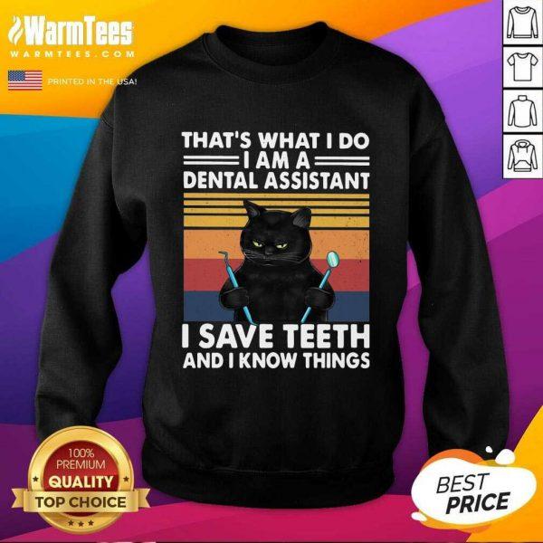 Black Cat Thats What I Do I Am A Dental Hygienist I Save Teeth And I Know Things Vintage SweatShirt