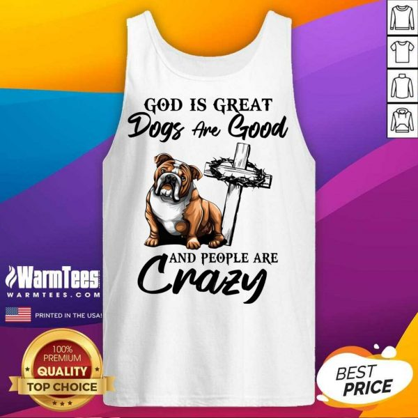 Bulldog God Is Great Dogs Are Good And People Are Crazy Tank Top