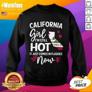 California Girl I'm Still Hot It Just Comes In Flashes Now SweatShirt