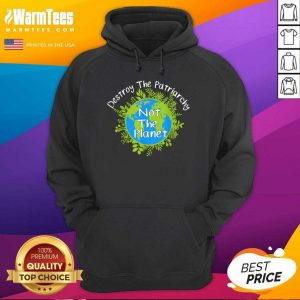 Destroy The Patriarchy Not The Planet Hoodie - Design By Warmtees.com
