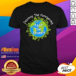 Destroy The Patriarchy Not The Planet Shirt - Design By Warmtees.com